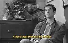 "Norman Bates in Psycho: ""A boy's best friend is his mother."""